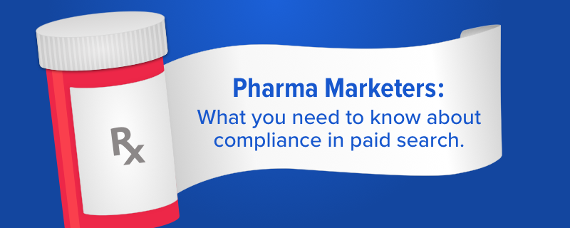 Pharma Marketers need to know about compliance in paid search.